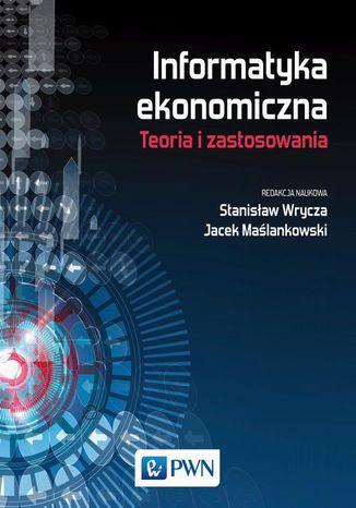 Okładka książki Informatyka ekonomiczna. Teoria i zastosowania