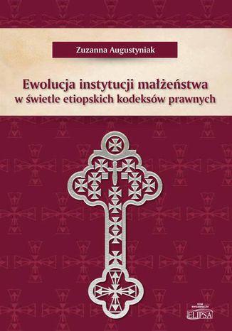 Okładka książki Ewolucja instytucji małżeństwa w świetle etiopskich kodeksów prawnych