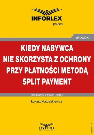 Okładka książki/ebooka Kiedy nabywca nie skorzysta z ochrony przy płatności metodą split payment