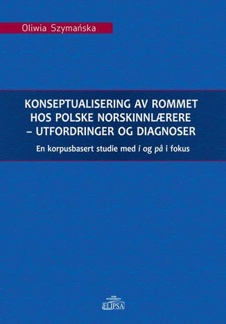 Okładka książki/ebooka Konseptualisering av rommet hos polske norskinnlrere - utfordringer og diagnoser