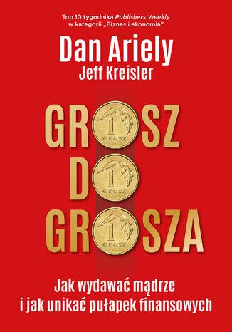 Okładka książki/ebooka Grosz do grosza. Jak wydawać mądrze i unikać pułapek finansowych