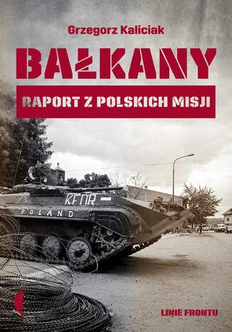 Okładka książki Bałkany. Raport z polskich misji