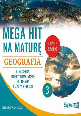 Okładka książki Mega hit na maturę. Geografia 3. Atmosfera. Strefy klimatyczne. Geografia fizyczna Polski
