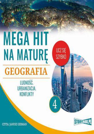Okładka książki Mega hit na maturę. Geografia 4. Ludność. Urbanizacja. Konflikty
