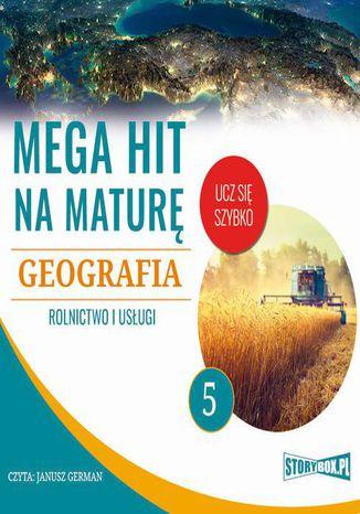 Okładka książki/ebooka Mega hit na maturę. Geografia 5. Rolnictwo i usługi