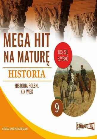 Okładka książki Mega hit na maturę. Historia 9. Historia Polski. XIX wiek