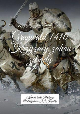 Okładka książki Grunwald 1410. Krzyżacy - zakon zdrady