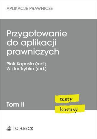 Okładka książki/ebooka Przygotowanie do aplikacji prawniczych. Testy i kazusy. Tom II