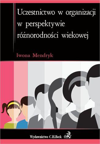 Okładka książki Uczestnictwo w organizacji w perspektywie różnorodności wiekowej
