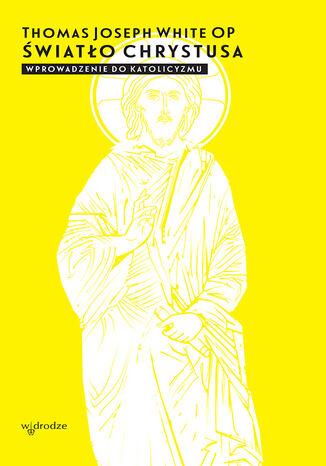 Okładka książki Światło Chrystusa. Wprowadzenie do katolicyzmu