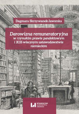 Okładka książki Darowizna remuneratoryjna w rzymskim prawie pandektowym i XIX-wiecznym ustawodawstwie niemieckim