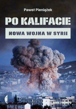 Okładka książki/ebooka Po kalifacie. Nowa wojna w Syrii