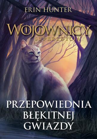 Okładka książki/ebooka Wojownicy. Superedycja (Tom 2). Przepowiednia Błękitnej Gwiazdy