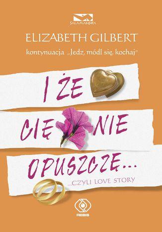 Okładka książki/ebooka I że Cię nie opuszczę... ...czyli love story
