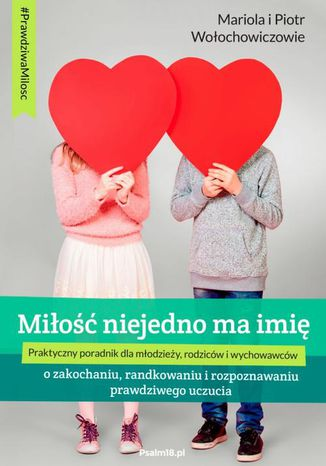 Okładka książki/ebooka MIŁOŚĆ NIEJEDNO MA IMIĘ - o zakochaniu, randkowaniu i rozpoznawaniu prawdziwego uczucia
