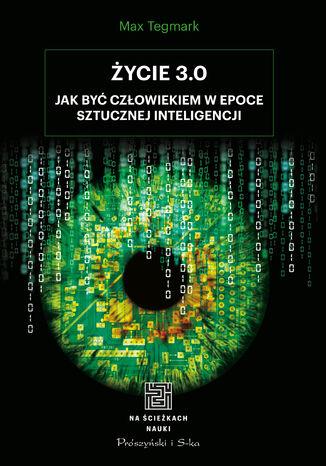 Okładka książki Życie 3.0. Człowiek w erze sztucznej inteligencji