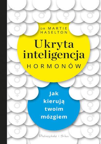 Okładka książki Ukryta inteligencja hormonów. Jak kierują twoim mózgiem