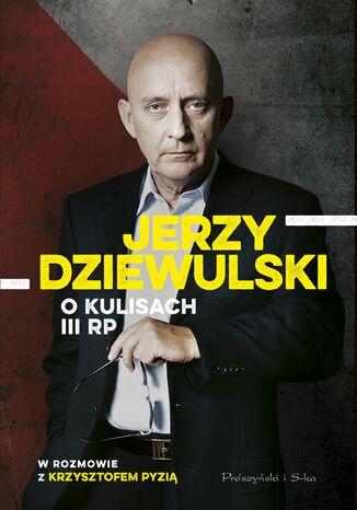 Okładka książki Jerzy Dziewulski o kulisach III RP