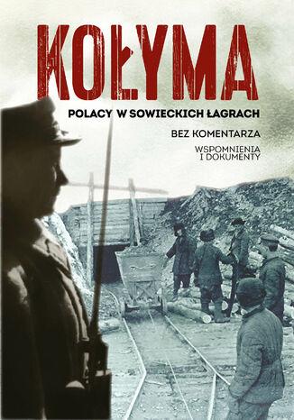 Okładka książki/ebooka Kołyma. Polacy w sowieckich łagrach