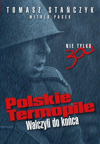 Okładka książki Polskie Termopile. Walczyli do końca
