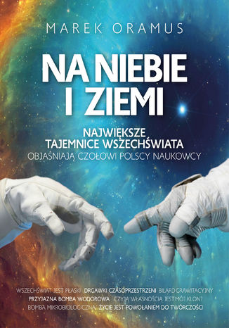 Na niebie i ziemi. Największe tajemnice Wszechświata objaśniają czołowi polscy naukowcy
