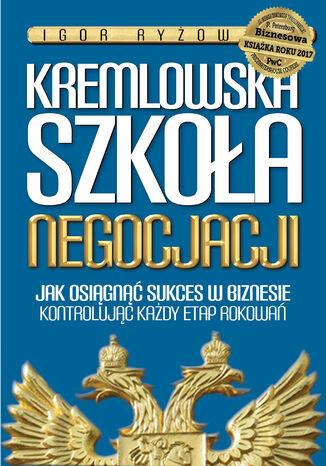 Okładka książki Kremlowska szkoła negocjacji. Jak osiągnąć sukces w biznesie kontrolując każdy etap rokowań?