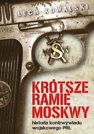 Okładka książki Krótsze ramię Moskwy. Historia kontrwywiadu wojskowego PRL