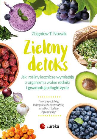 Zielony detoks. Jak rośliny lecznicze wypłukują z organizmu wolne rodniki i gwarantują długie życie
