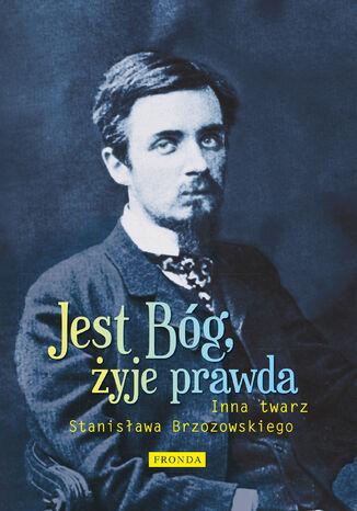 Okładka książki/ebooka Jest Bóg, żyje prawda. Inna twarz Stanisława Brzozowskiego