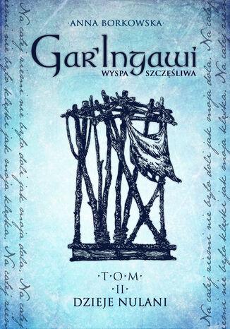GarIngawi Wyspa Szczęśliwa Tom 2. Dzieje Nulani