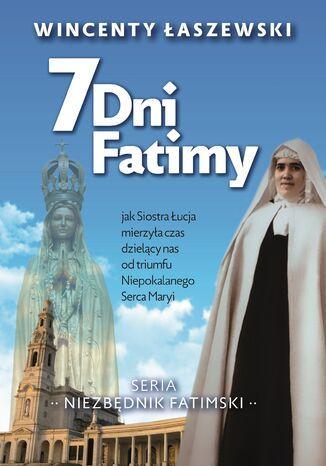 Okładka książki 7 dni Fatimy. Jak Siostra Łucja mierzyła czas dzielący nas od triumfu Niepokalanego Serca Maryi