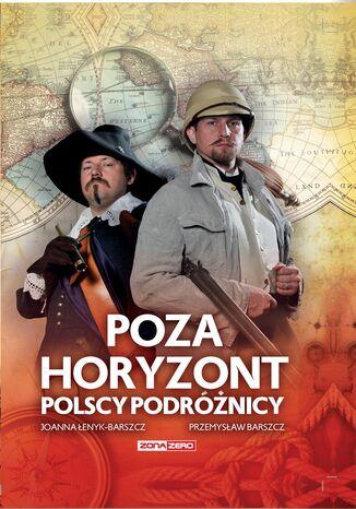 Okładka książki Poza horyzont. Polscy podróżnicy