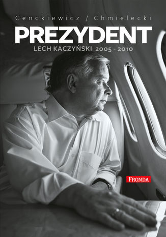 Okładka książki Prezydent. Lech Kaczyński 2005-2010
