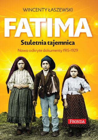 Okładka książki Fatima. Stuletnia tajemnica. Nowoodkryte dokumenty 1915-1925