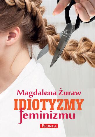 Okładka książki/ebooka Idiotyzmy feminizmu
