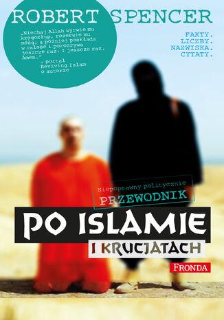Okładka książki/ebooka Niepoprawny politycznie przewodnik po islamie i krucjatach