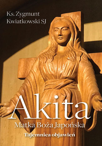 Okładka książki Akita. Matka Boża Japońska