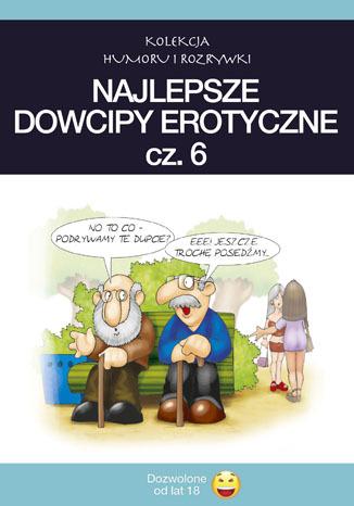 Okładka książki Najlepsze dowcipy erotyczne. cz.6