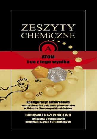 Zeszyty chemiczne. Atom i co z tego wynika