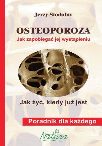 Okładka książki/ebooka Osteoporoza. Jak zapobiegać jej wystąpieniu, jak żyć, kiedy już jest