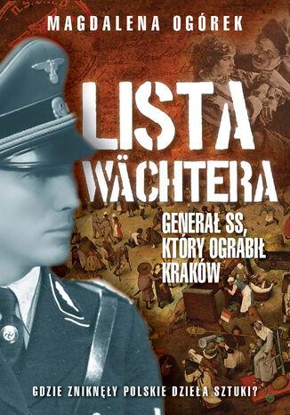Lista Wachtera. Generał SS, który ograbił Kraków