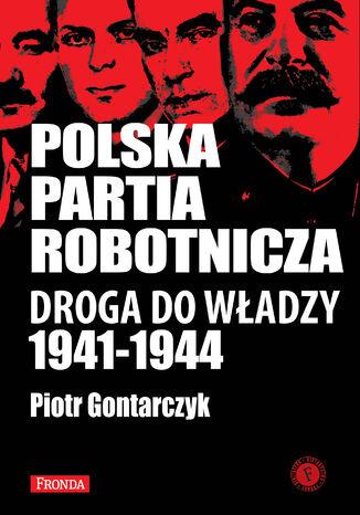 Polska Partia Robotnicza. Droga Do Władzy 1941-1944