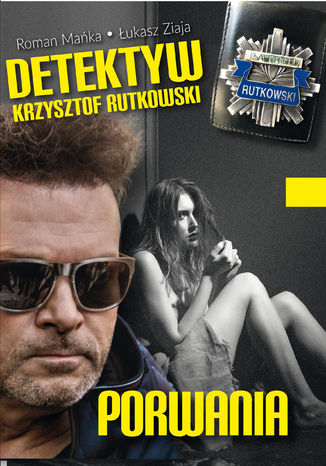 Okładka książki Detektyw Krzysztof Rutkowski. Porwania