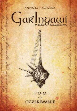 GarIngawi Wyspa Szczęśliwa TOM I. Oczekiwanie