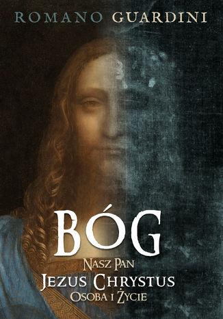 Okładka książki/ebooka Bóg Nasz Pan Jezus Chrystus. Osoba i życie