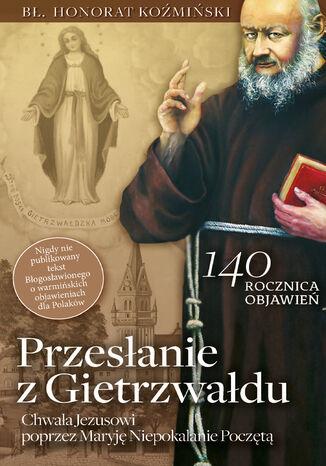 Przesłanie z Gietrzwałdu. Bł. o. Honorat Koźmiński o objawieniach maryjnych w Gietrzwałdzie