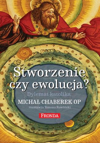 Okładka książki Stworzenie czy ewolucja?. Dylemat katolika