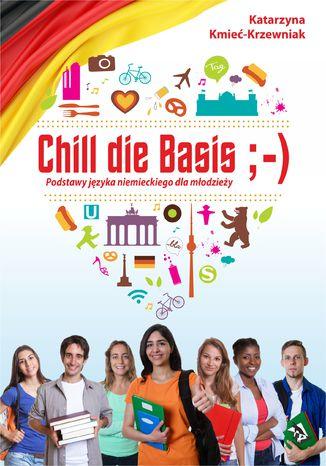 Okładka książki/ebooka Chill die Basis. Podstawy języka niemieckiego dla młodzieży
