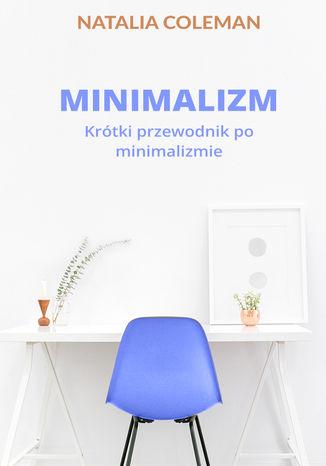 Okładka książki Minimalizm. Krótki przewodnik po minimalizmie