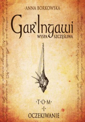 Okładka książki/ebooka Garingawi (TOM I). GarIngawi Wyspa Szczęśliwa. Oczekiwanie
